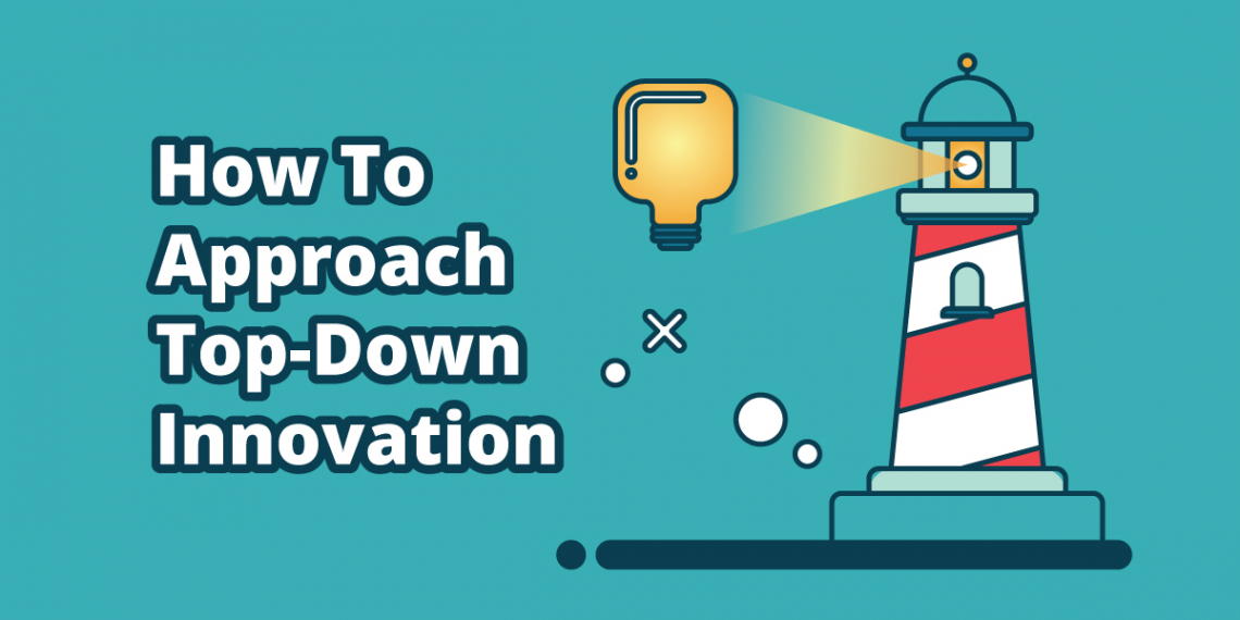 How To Approach Top-Down Innovation